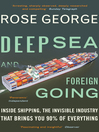 Deep Sea and Foreign Going (eBook): Inside Shipping, the Invisible Industry that Brings You 90% of Everything